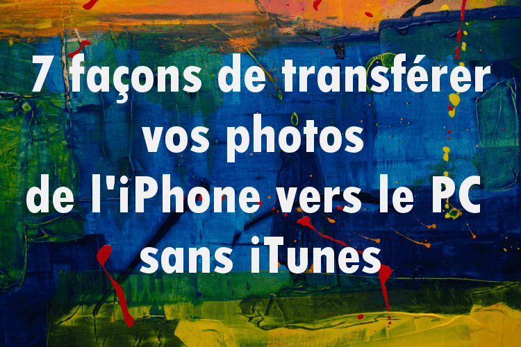 Transférer photos iPhone vers le PC
