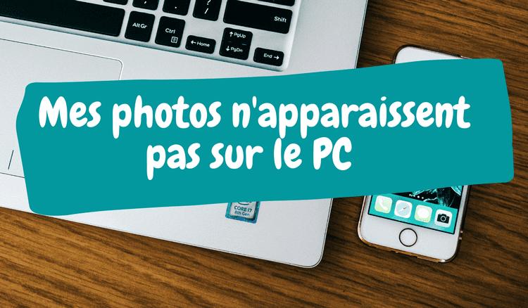 Mes photos n'aparaissent pas sur le PC